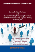 Certified Wireless Security Engineer (CWSE) Secrets To Acing The Exam and Successful Finding And Landing Your Next Certified Wireless Security Engineer (CWSE) Certified Job