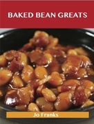 Baked Beans Greats: Delicious Baked Beans Recipes, The Top 46 Baked Beans Recipes