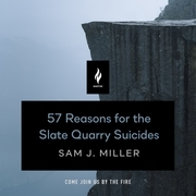 57 Reasons for the Slate Quarry Suicides