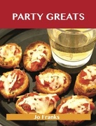 Party Greats: Delicious Party Recipes, The Top 100 Party Recipes