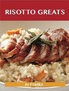 Risotto Greats: Delicious Risotto Recipes, The Top 86 Risotto Recipes