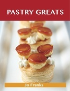 Pastry Greats: Delicious Pastry Recipes, The Top 100 Pastry Recipes