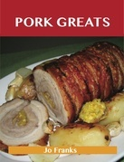 Pork Greats: Delicious Pork Recipes, The Top 100 Pork Recipes