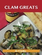 Clam Greats: Delicious Clam Recipes, The Top 87 Clam Recipes