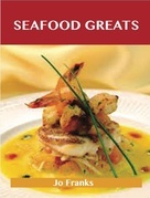 Seafood Greats: Delicious Seafood Recipes, The Top 100 Seafood Recipes