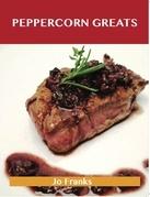 Peppercorn Greats: Delicious Peppercorn Recipes, The Top 100 Peppercorn Recipes