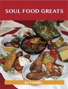 Soul Food Greats: Delicious Soul Food Recipes, The Top 100 Soul Food Recipes