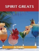 Spirit Greats: Delicious Spirit Recipes, The Top 100 Spirit Recipes