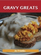 Gravy Greats: Delicious Gravy Recipes, The Top 100 Gravy Recipes