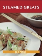 Steamed Greats: Delicious Steamed Recipes, The Top 100 Steamed Recipes