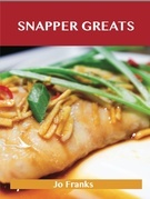 Snapper Greats: Delicious Snapper Recipes, The Top 47 Snapper Recipes