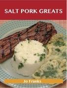 Salt Pork Greats: Delicious Salt Pork Recipes, The Top 48 Salt Pork Recipes