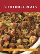 Stuffing Greats: Delicious Stuffing Recipes, The Top 100 Stuffing Recipes