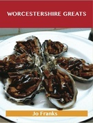 Worcestershire Greats: Delicious Worcestershire Recipes, The Top 100 Worcestershire Recipes
