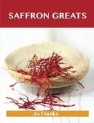 Saffron Greats: Delicious Saffron Recipes, The Top 99 Saffron Recipes