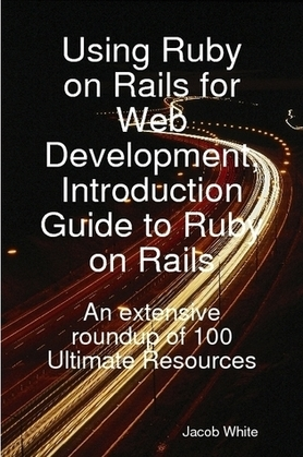 Using Ruby on Rails for Web Development, Introduction Guide to Ruby on Rails: An extensive roundup of 100 Ultimate Resources