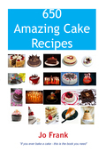 650 Amazing Cake Recipes - Must Haves, Most Wanted and the Ones you can't live without.