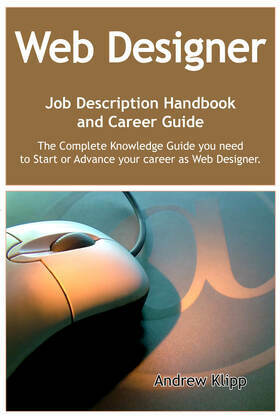 The Web Designer Job Description Handbook and Career Guide: The Complete Knowledge Guide you need to Start or Advance your career as Web Designer. Pra