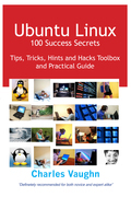 Ubuntu Linux 100 Success Secrets, Tips, Tricks, Hints and Hacks Toolbox and Practical Guide