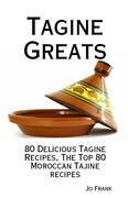 Tagine Greats: 80 Delicious Tagine Recipes, The Top 80 Moroccan Tajine recipes