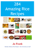 284 Amazing Rice Recipes - How to Cook Perfect and Delicious Rice in 284 Terrific Ways