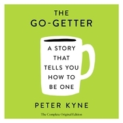 The Go-Getter: A Story That Tells You How to Be One; The Complete Original Edition