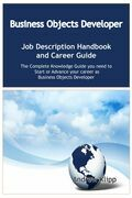 The Business Objects Developer Job Description Handbook and Career Guide: The Complete Knowledge Guide you need to Start or Advance your career as App