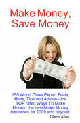 Make Money, Save Money - 155 World Class Expert Facts, Hints, Tips and Advice - the TOP rated Ways To Make Money, the best Make Money resources for 20