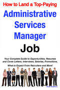 How to Land a Top-Paying Administrative Services Manager Job: Your Complete Guide to Opportunities, Resumes and Cover Letters, Interviews, Salaries, P