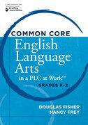 Common Core English Language Arts in a PLC at Work?, Grades K-2