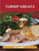 Turnip Greats: Delicious Turnip Recipes, The Top 49 Turnip Recipes