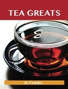 Tea Greats: Delicious Tea Recipes, The Top 91 Tea Recipes
