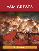 Yam Greats: Delicious Yam Recipes, The Top 77 Yam Recipes