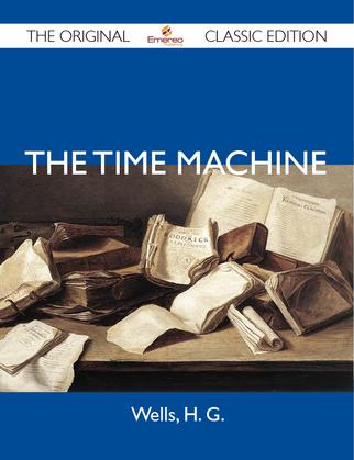 The Time Machine - The Original Classic Edition