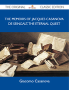 The Memoirs Of Jacques Casanova De Seingalt, The Eternal Quest - The Original Classic Edition