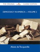 Democracy in America ? Volume 2 - The Original Classic Edition
