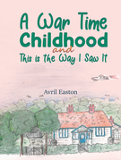 A War Time Childhood And This is the Way I Saw It