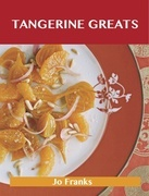 Tangerine Greats: Delicious Tangerine Recipes, The Top 59 Tangerine Recipes