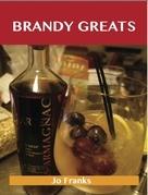 Brandy Greats: Delicious Brandy Recipes, The Top 100 Brandy Recipes