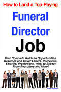 How to Land a Top-Paying Funeral Director Job: Your Complete Guide to Opportunities, Resumes and Cover Letters, Interviews, Salaries, Promotions, What
