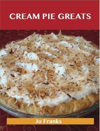 Cream Pie Greats: Delicious Cream Pie Recipes, The Top 92 Cream Pie Recipes