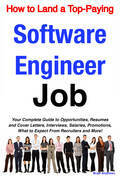 How to Land a Top-Paying Software Engineer Job: Your Complete Guide to Opportunities, Resumes and Cover Letters, Interviews, Salaries, Promotions, Wha