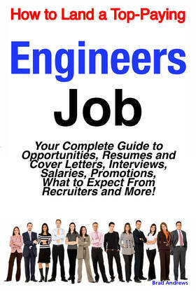 How to Land a Top-Paying Engineers Job: Your Complete Guide to Opportunities, Resumes and Cover Letters, Interviews, Salaries, Promotions, What to Exp
