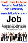 How to Land a Top-Paying Property, Real Estate, and Community Association Managers Job: Your Complete Guide to Opportunities, Resumes and Cover Letter