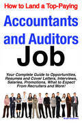How to Land a Top-Paying Accountants and Auditors Job: Your Complete Guide to Opportunities, Resumes and Cover Letters, Interviews, Salaries, Promotio
