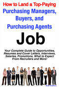How to Land a Top-Paying Purchasing Managers, Buyers, and Purchasing Agents Job: Your Complete Guide to Opportunities, Resumes and Cover Letters, Inte