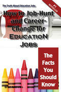 The Truth About Education Jobs - How to Job-Hunt and Career-Change for Education Jobs - The Facts You Should Know