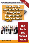 The Truth About Employment Services Jobs - How to Job-Hunt and Career-Change for Employment Services Jobs - The Facts You Should Know