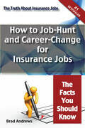 The Truth About Insurance Jobs - How to Job-Hunt and Career-Change for Insurance Jobs - The Facts You Should Know