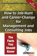 The Truth About Management and Consulting Jobs - How to Job-Hunt and Career-Change for Management and Consulting Jobs - The Facts You Should Know
